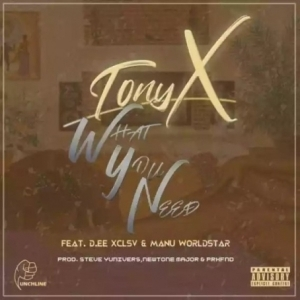 Tony X - What You Need Ft. Dee XCLSV & Manu Worldstar